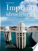 Impianti Idroelettrici. Progettazione e Costruzione