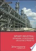 Impianti industriali: definizioni, localizzazione, ubicazione e progetto