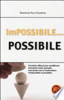 Impossibile... possibile. Tecniche efficaci per modificare il proprio stato mentale, riuscendo così a trasformare l'impossibile in possibile