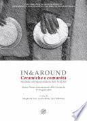 In&Around. Ceramiche e comunità. Secondo convegno tematico dell'AIECM3 (Faenza, Museo Internazionale delle Ceramiche, 17-19 aprile 2015)