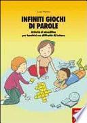 Infiniti giochi di parole. Attività di decodifica per bambini con difficoltà di lettura