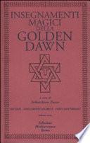 Insegnamenti magici della Golden Dawn. Rituali, documenti segreti, testi dottrinali
