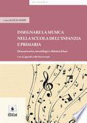 Insegnare musica nella scuola dell'infanzia e primaria. Elementi teorici, metodologici e didattici di base