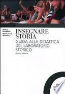 Insegnare storia. Guida alla didattica del laboratorio storico