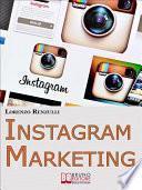 Instagram Marketing. Come Sfruttare il Social Fotografico più Famoso al Mondo per Promuovere il Tuo Brand e la Tua Azienda. (Ebook Italiano - Anteprima Gratis)