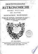 Instituzioni astronomiche opera postuma del dottore Eustachio Manfredi ..