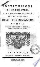 Instituzioni di matematica per l'accademia militare del battaglione Real Ferdinando. Tomo 1. [- 2.]