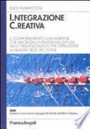 Integrazione creativa. Il comportamento manageriale che valorizza l'intelligenza diffusa nelle organizzazioni per ottimizzare la qualità delle decisioni