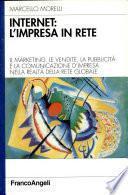 Internet: l'impresa in rete. Il marketing, le vendite, la pubblicità e la comunicazione d'impresa nella realtà della rete globale