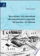 Interventismo e anti-interventismo nelle produzioni grafico-tipografiche del futurismo e del dadaismo