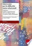 Intervento per le difficoltà socio relazionali. Programma cognitivo-comportamentale sulle social skills per ragazzi con autismo, ADHD e altri disturbi