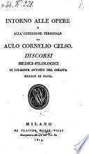 Intorno alle opere e alla condizione personale di Aulo Cornelio Celso discorsi Medici-Filologici