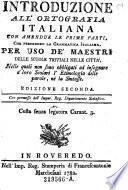 Introduzione all' ortografia italiana con amendue le prime parti, che precedono la grammatica italiana. Ed. 2