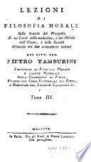 Introduzione allo studio della filosofia morale col Prospetto di un corso della medesima, e dei diritti dell'uomo, e delle società del citt. abb. Pietro Tamburini ... Tomo 1. [-7. ed ultimo]