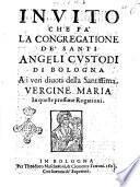 Inuito che fà la Congregatione de' santi angeli custodi di Bologna ai veri diuoti della santissima Vergine Maria in queste prossime rogationi