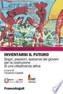 Inventarsi il futuro. Sogni, passioni, speranze dei giovani per la costruzione di una cittadinanza attiva