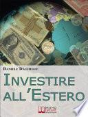 Investire all'Estero. Strategie per Portare la Tua Azienda a Investire con Successo sul Mercato Internazionale. (Ebook Italiano - Anteprima Gratis)