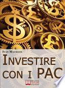 Investire con i PAC. Come Capitalizzare il Denaro Creando un Rendimento Costante con la Formula dell'Interesse Composto (Ebook Italiano - Anteprima Gratis)