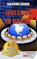 Investire in Borsa. Segreti e Investimenti per Guadagnare Denaro con il Trading Online. (Ebook italiano - Anteprima Gratis)