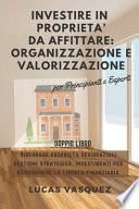INVESTIRE in PROPRIETA' DA AFFITTARE: ORGANIZZAZIONE e VALORIZZAZIONE per Principianti e Esperti