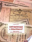 Investire o Rischiare - Guida pratica all'investimento finanziario