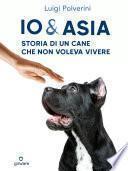 Io & Asia. Storia di un cane che non voleva vivere