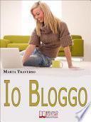 Io Bloggo. Come Esprimere la propria Personalità, dai Social Network alla Blog-terapia. (Ebook Italiano - Anteprima Gratis)