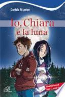 Io, Chiara e la luna. Ediz. illustrata