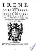 Irene, ouero Della Bellezza. Del Signor Michele Monaldi. Con Altri Dve Dialoghi; vno dell'Hauere, & l'Altro della Metafisica