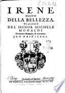 Irene, ouero della bellezza, dialogo del signor Michele Monaldi. Di nuouo ristampato, & ricorretto