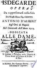 Isdegarde opera da rappresentarsi nella sala dell'illustrissimo sig. conte Antonio D'Alibert agl'Orti di Napoli nel carnevale 1717. Dedicata alle dame