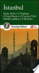 Istanbul. Santa Sofia e il Topkapi, il Gran bazar e il Corno d'Oro, Istiklal caddesi e il Bosforo. Con guida alle informazioni pratiche