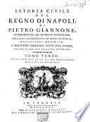 Istoria civile del regno di Napoli, di Pietro Giannone, giureconsulto, ed avvocato napoletano Tomo primo [-quarto]