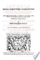Istoria degli scrittori Fiorentini ... Con la distinta nota delle lor opere, cosi manoscritte, che stampate, e degli scrittori, che di loro hanno con lode parlato, o fatta menzione. Opera postuma