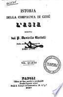 Istoria della Compagnia di Gesu: l'*Asia libri otto scritta dal p. Daniello Bartoli