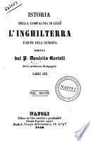 Istoria della Compagnia di Gesu: l'*Inghilterra parte dell'Europa libri sei scritta [da] Daniello Bartoli