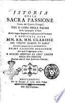 Istoria della sacra passione tratta dai quattro evangelj dal p. Luigi Della Palma della Compagnia di Gesù dalla lingua spagnuola trasportata nell'italiana ..
