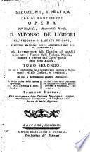 Istruzione, e pratica per li confessori opera dell'illustriss., e reverendiss. monsig. d. Alfonso De' Liguori ... Tomo primo [-terzo] ...