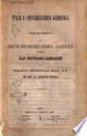 Italia e Confederazione germanica studi documentati di diritto diplomatico storico e razionale intorno alle pretensioni germaniche sul versante meridionale delle Alpi