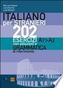 Italiano per stranieri. 202 esercizi A1-A2 con soluzioni e grammatica di riferimento