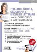 Italiano, storia, geografia e discipline letterarie per il concorso a cattedra. Classi di concorso A22, A12, A11, A13 (ex A043, A050, A051, A052). Manuale completo..