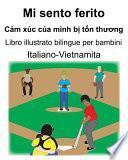 Italiano-Vietnamita Mi sento ferito/Cảm xúc của mình bị tổn thương Libro illustrato bilingue per bambini