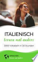 Italienisch lernen mal anders - 3000 Vokabeln in 30 Stunden