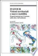 Itatour. Visioni territoriali e nuove mobilità. Progetti integrati per il turismo nell'ambiente