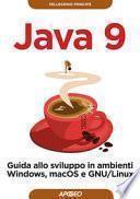 Java 9. Guida allo sviluppo in ambienti Windows, macOS e GNU/Linus