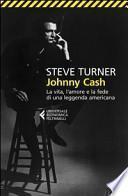 Johnny Cash. La vita, l'amore e la fede di una leggenda americana