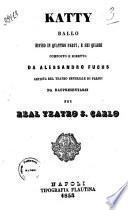 Katty ballo diviso in quattro parti e sei quadri da rappresentarsi nel Real Teatro S. Carlo composto e diretto da Alessandro Fuchs