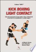 Kick boxing light contact. Guida alla preparazione tecnico-tattica, fisica e nutrizionale per gli sport da combattimento a contatto leggero