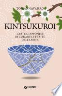Kintsukuroi. L'arte giapponese di curare le ferite dell'anima