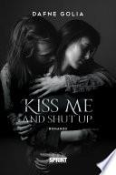 Kiss me and shut up